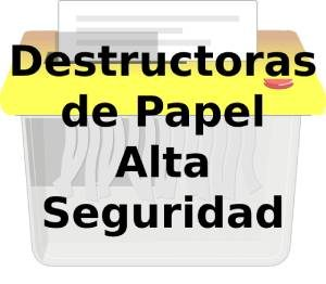 Destructoras de Papel Alta Seguridad