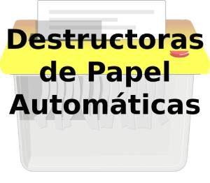 Destructoras de Papel Automaticas