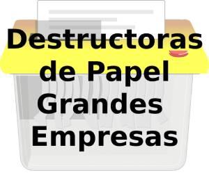 Destructoras de Papel Grandes Empresas - Profesionales