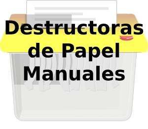 Destructoras de Papel Manuales