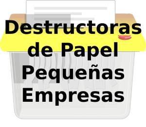Destructoras de Papel Pequeñas Empresas